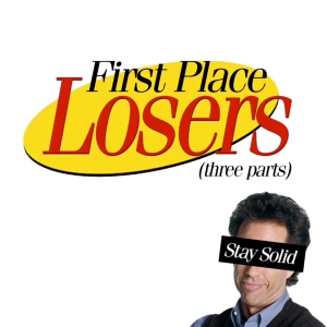 First Place Losers: Part 3