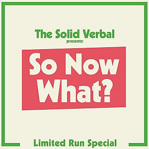 So Now What? A limited run miniseries from The Solid Verbal