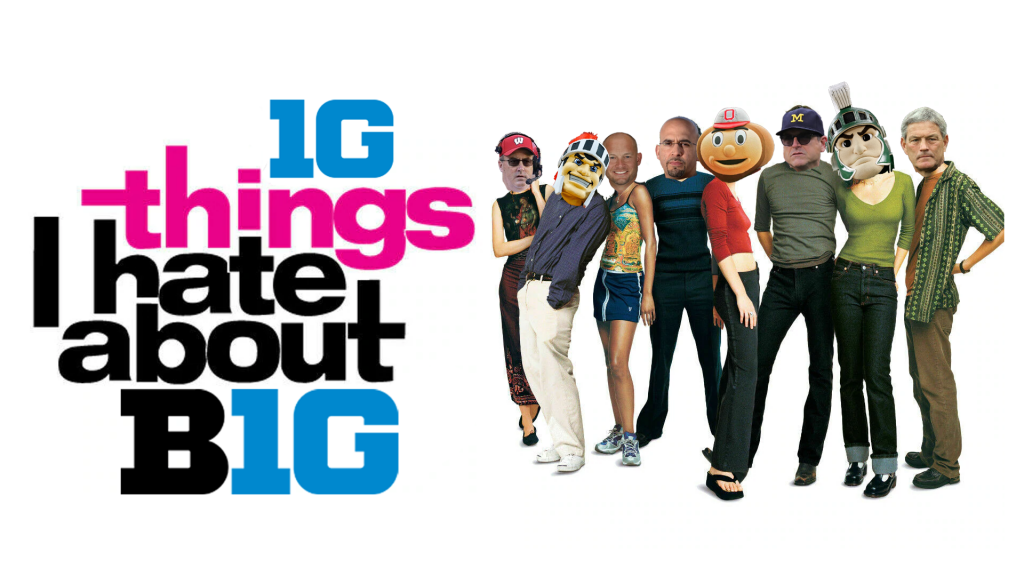 10 Things I Hate About The Big 10