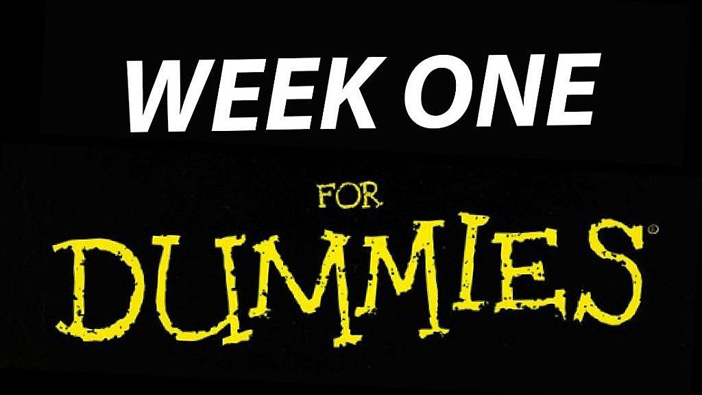 Week One for Dummies